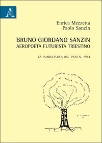 Bruno Giordano Sanzin aeropoeta futurista triestino. La pubblicistica dal 1920 al 1944