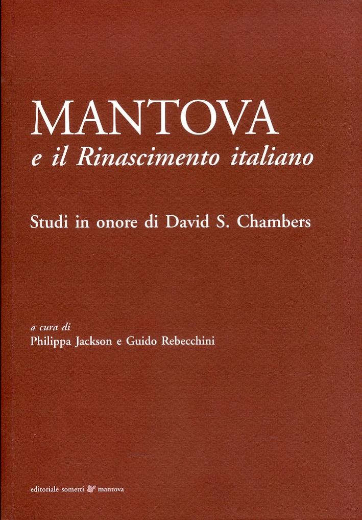 Mantova e il Rinascimento Italiano. Studi in Onore di David S. Chambers