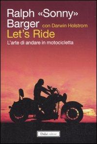 Let's ride: arte di andare in motocicletta
