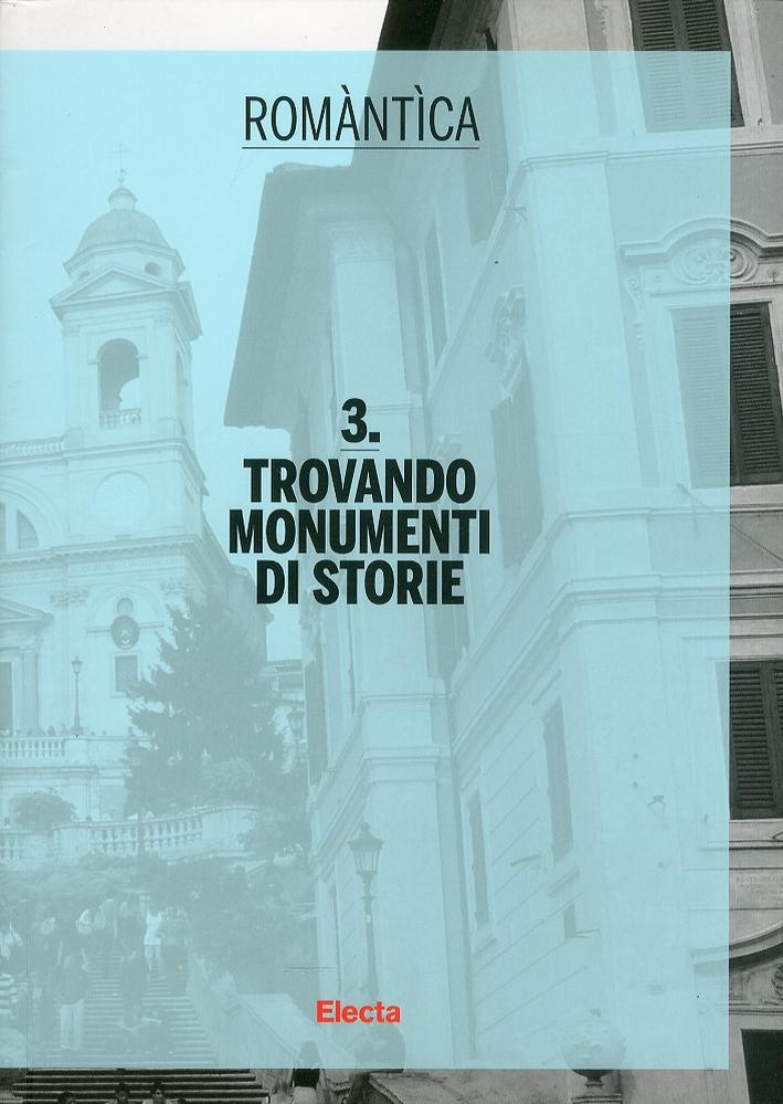 Romàntìca. 3. Trovando Monumenti di storie
