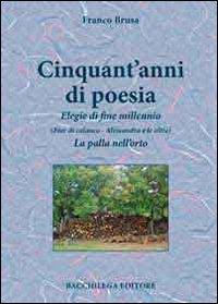 Cinquant'anni di poesia. Elegie di fine millennio (Fior di calanco. Alessandra e le altre). La palla nell'orto