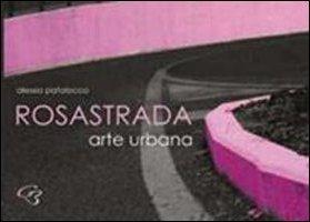 RosaStrada. Arte urbana. Ediz. illustrata