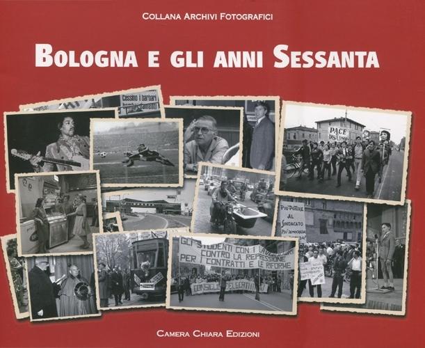 Bologna e gli anni Sessanta. Ediz. illustrata