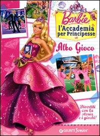 Barbie Albo gioco. L'Accademia per Principesse