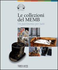 Le collezioni del MEMB. Un patrimonio per tutti.