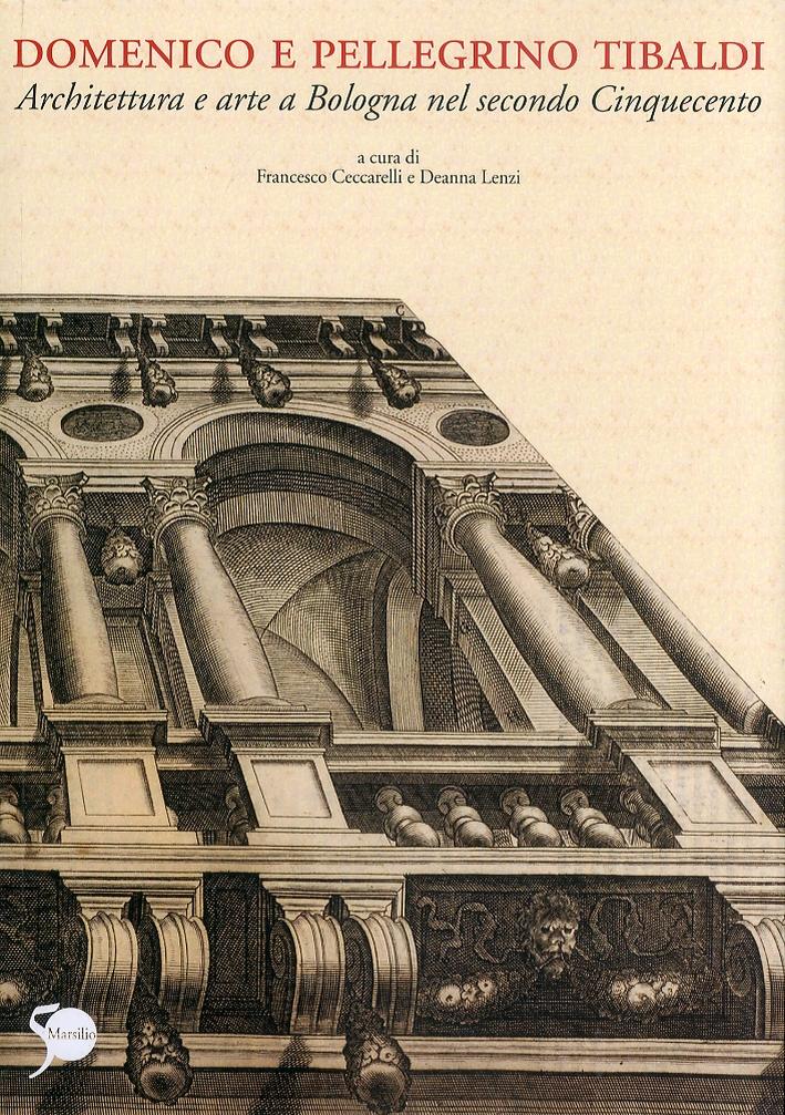 Domenico e Pellegrino Tibaldi. Arte e architettura a Bologna nel secondo Cinquecento.