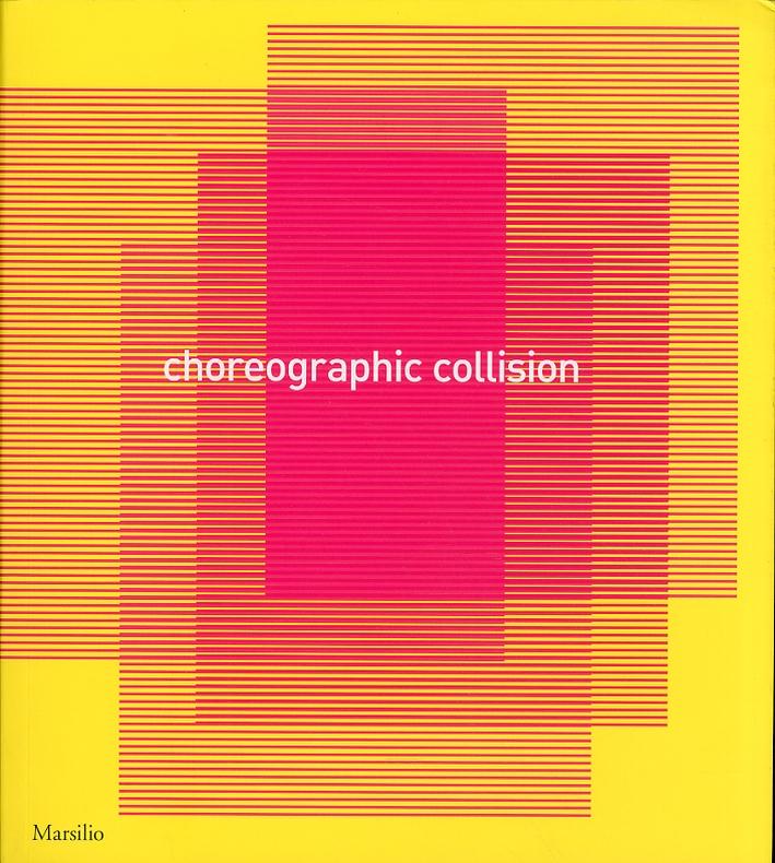 Choreographic Collision. Studio e ricerca coreografica a Venezia 2007-2010. [Ed. Italiana e Inglese].