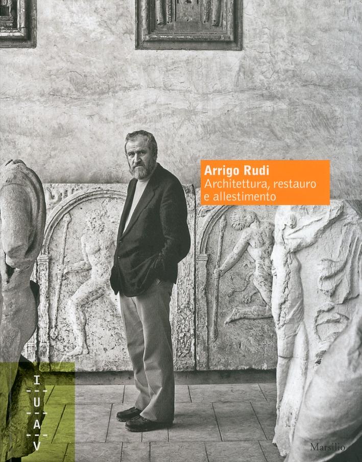 Arrigo Rudi. Architettura, restauro e allestimento