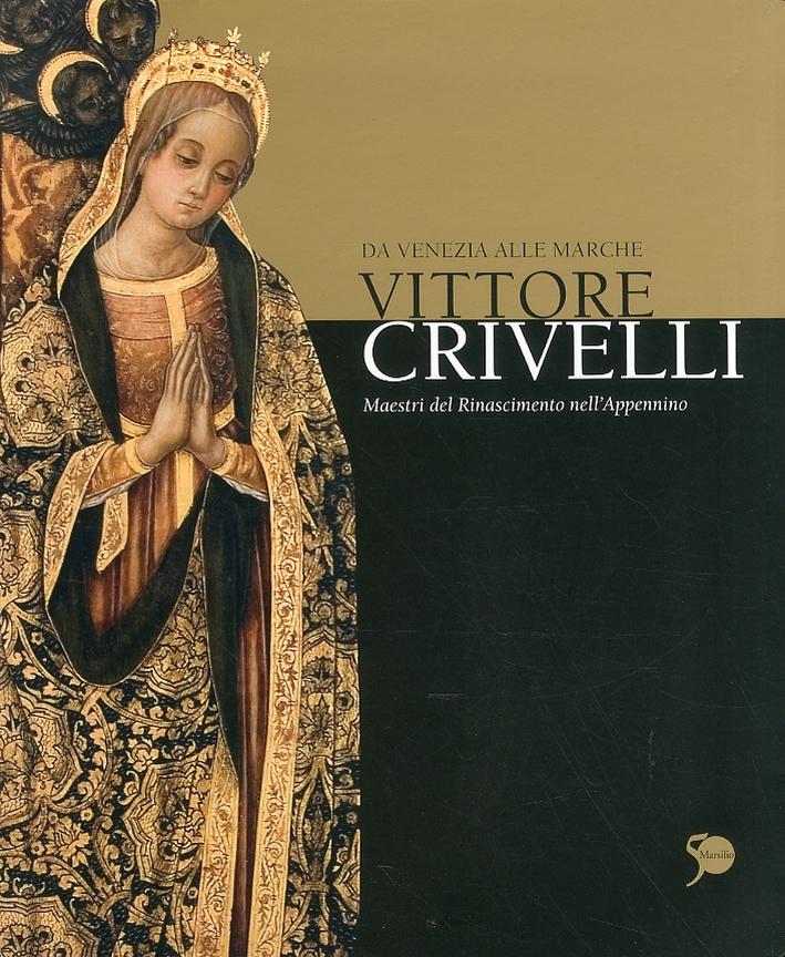 Da Venezia alle Marche. Vittore Crivelli. Maestri del Rinascimento nell'appennino.