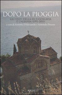Dopo la pioggia. Gli stati della ex Jugoslavia e l'Albania (1991-2011).