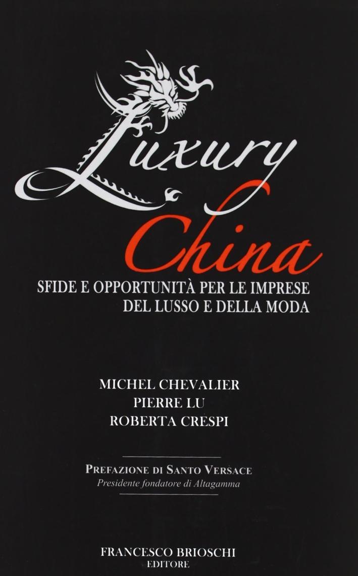 Luxury China. Sfide e opportunità per le imprese del lusso e della moda.