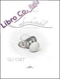 Anforchettabol. Alla ricerca del piatto perduto. Gli chef. Vol. 1.