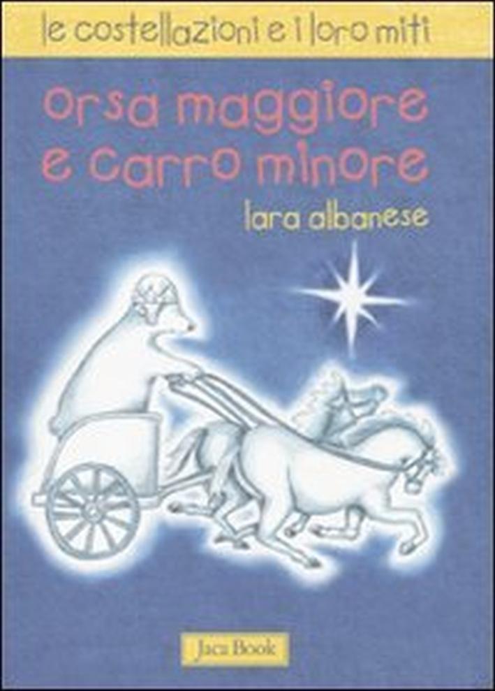 Le Costellazioni e i Loro Miti. Orsa Maggiore e Carro Minore. Vol. 3.