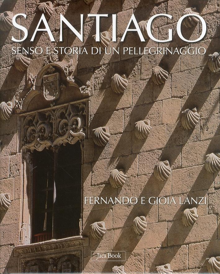 Santiago. Senso e storia di un pellegrinaggio.