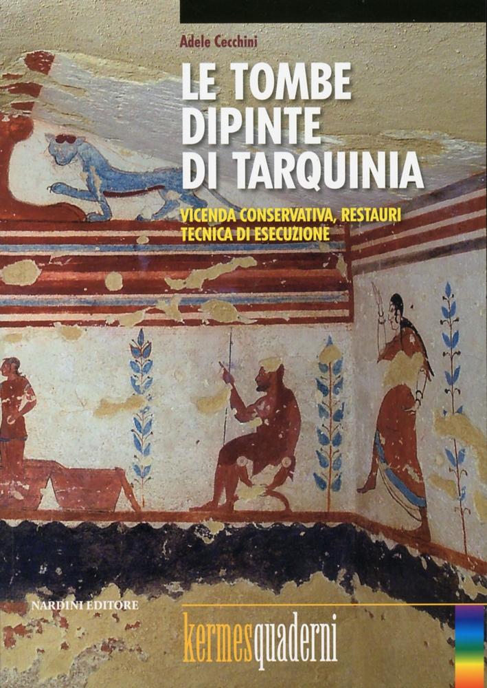 Le Tombe Dipinte di Tarquinia. Vicenda Conservativa, Restauri, Tecnica di Esecuzione.