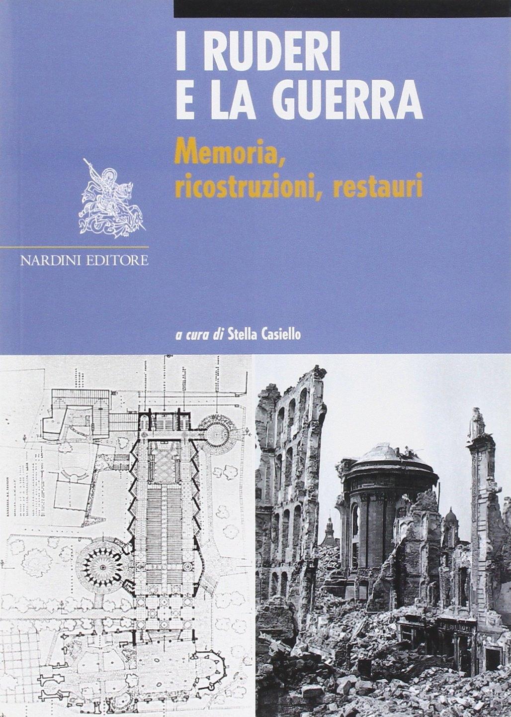 I Ruderi e la Guerra. Memoria, Ricostruzioni, Restauri.