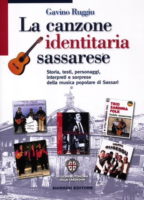 La canzone identitaria sassarese. Storia, testi, personaggi, interpreti e sorprese della musica popolare di Sassari.