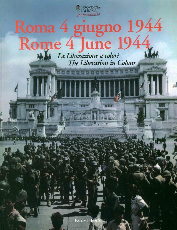 Roma 4 Giugno 1944. La Liberazione a Colori. Rome 4 June 1944. the Liberation in Colour.
