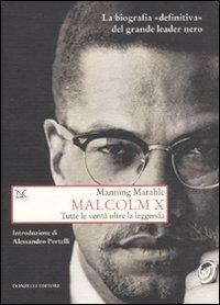 Malcolm X. Tutte le verità oltre la leggenda.