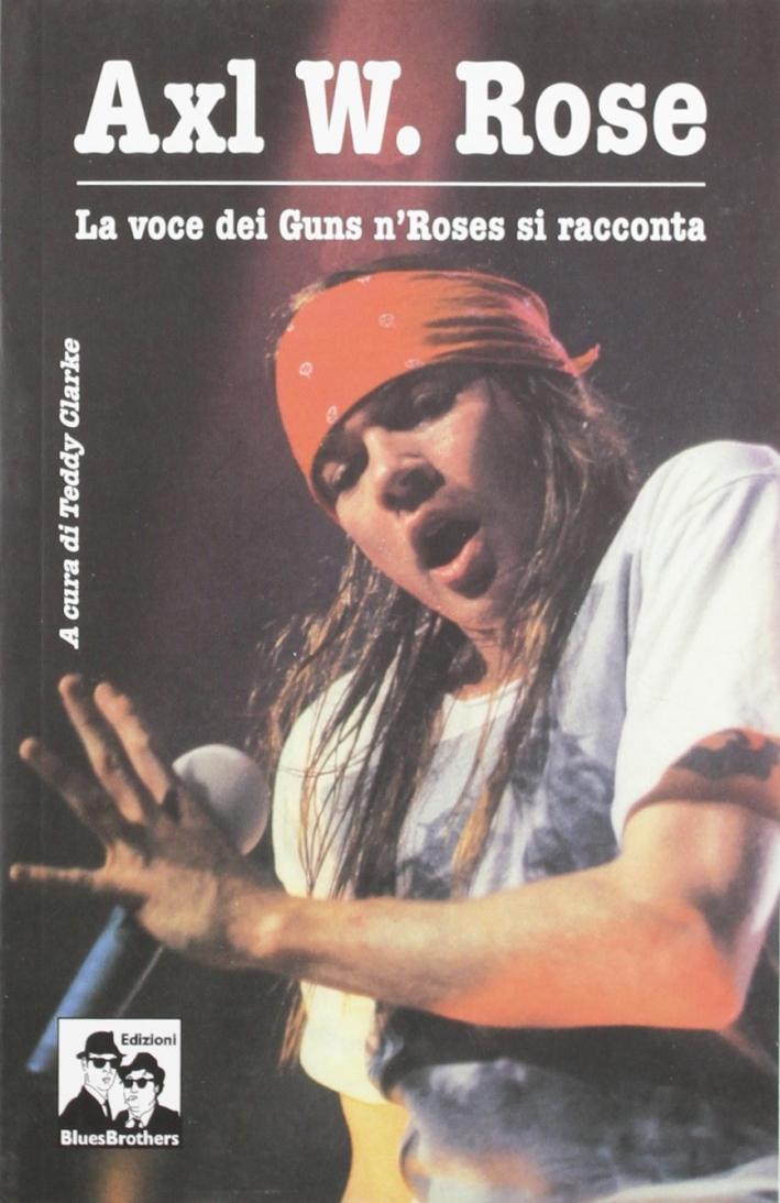 Axl W. Rose. Il cantante dei Guns n'Roses si racconta