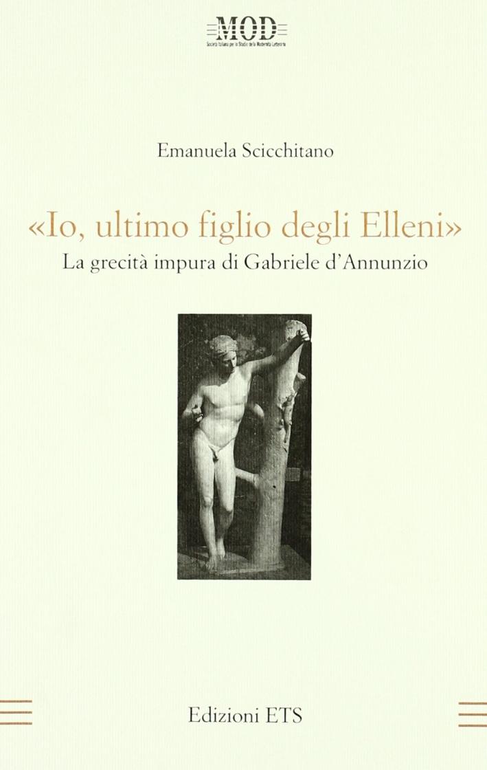 «Io, ultimo figlio degli Elleni». La grecità impura di Gabriele D'Annunzio.