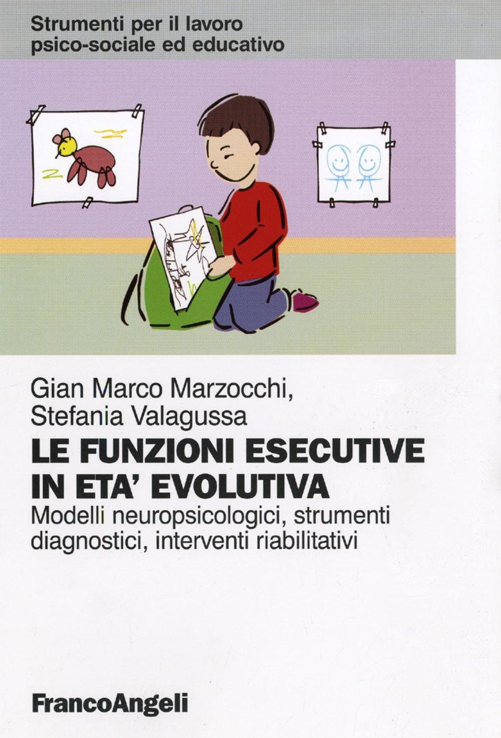 Le funzioni esecutive in età evolutiva. Modelli neuropsicologici, strumenti diagnostici, interventi riabilitativi.