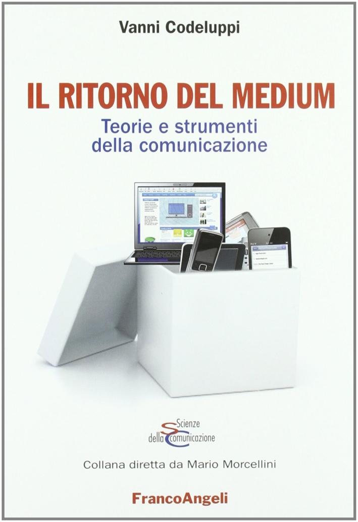 Il ritorno del medium. Teorie e strumenti della comunicazione.