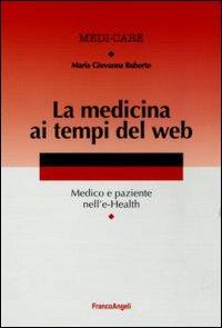 La medicina ai tempi del web. Medico e paziente nell'e-Health.