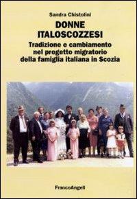 Donne italoscozzesi. Tradizione e cambiamento nel progetto migratorio della famiglia italiana in Scozia.