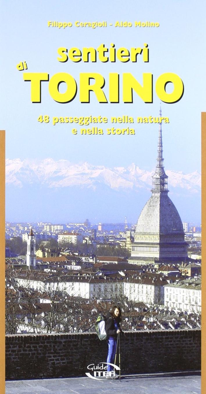 Sentieri di Torino. 48 passeggiate nella natura e della storia.