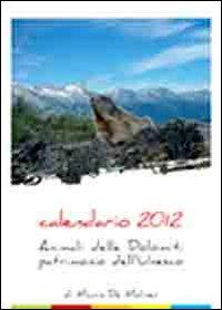 Animali delle Dolomiti calendario 2012. Patrimonio dell'Unesco.