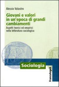 Giovani e valori in un'epoca di grandi cambiamenti. Aspetti teorici ed empirici nella letteratura sociologica.
