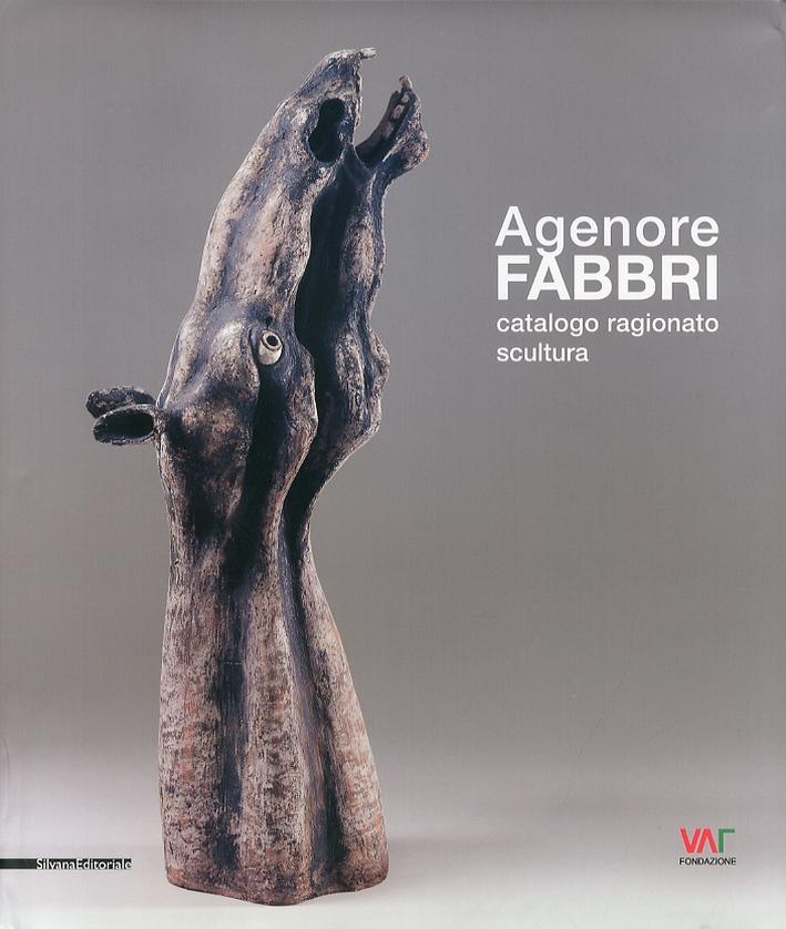 Agenore Fabbri. Catalogo Ragionato. Vol. 1. Scultura.