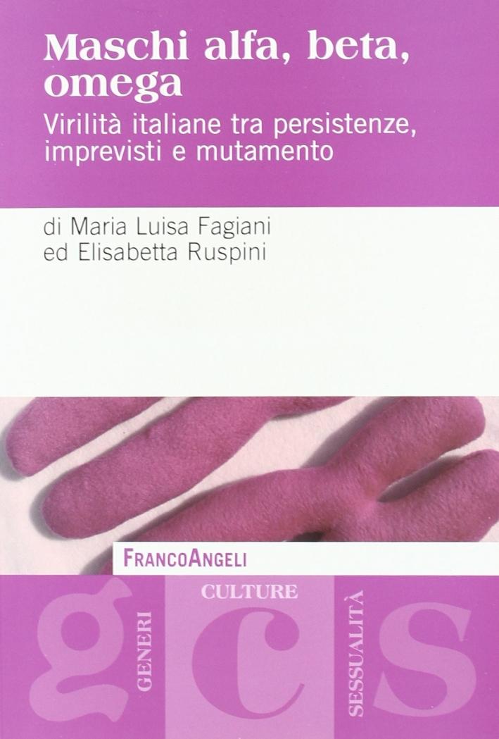 Maschi alfa, beta, omega. Virilità italiane tra persistenze, imprevisti e mutamento.