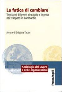 La fatica di cambiare. Trent'anni di lavoro, sindacato e imprese nei trasporti in Lombardia