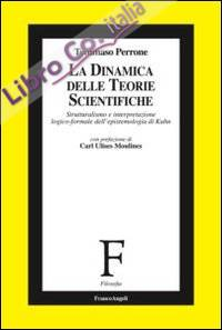 La dinamica delle teorie scientifiche. Strutturalismo e interpretazione logicoformale dell'epistemologia di Kuhn.