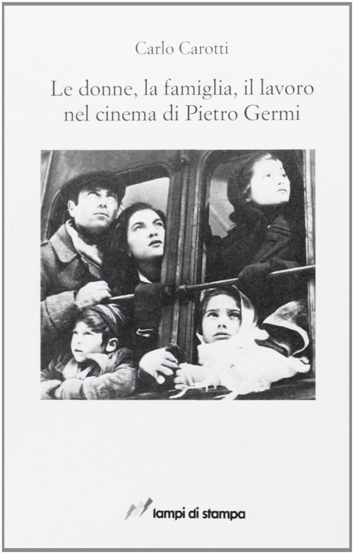 Le donne, la famiglia, il lavoro nel cinema di Pietro Germi.