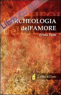 Archeologia dell'amore. Vol. 1.