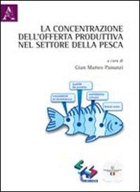 La concentrazione dell'offerta produttiva nel settore della pesca.