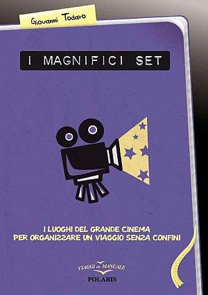 I Magnifici Set. I Luoghi del Grande Cinema per Organizzare un Viaggio Senza Confini