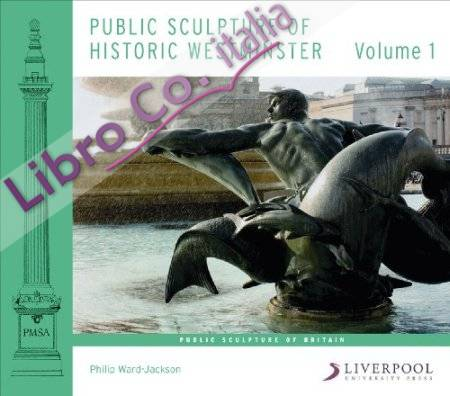 Public Sculpture of Historic Westminster, Volume I.