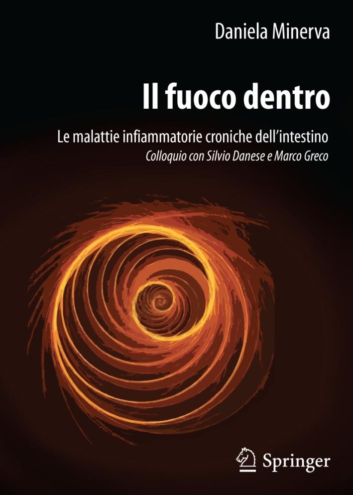 Il fuoco dentro. Le malattie infiammatorie croniche dell'intestino. Colloquio con Silvio Danese e Marco Greco.