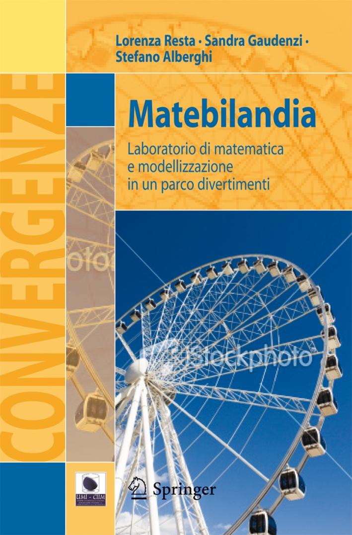 Matebilandia. Laboratorio di matematica e modellazione in un parco divertimenti.