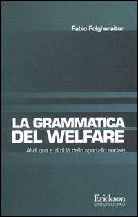 Grammatica del welfare. Al di quà e al di là dello sportello sociale.