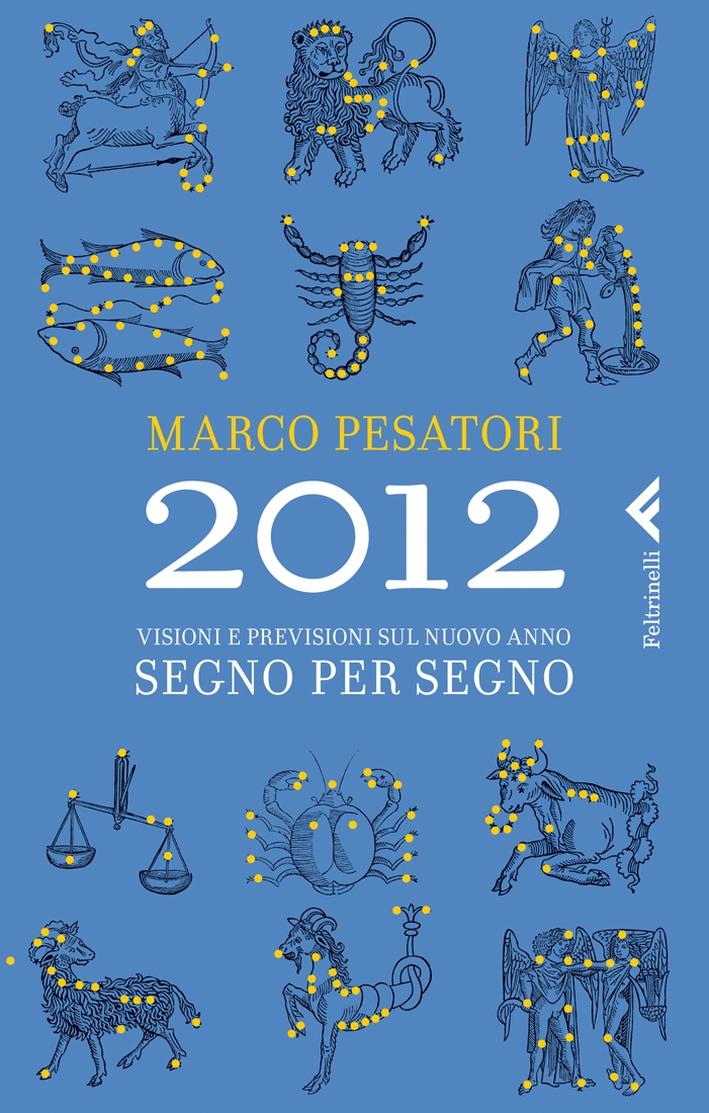 2012. Visioni e previsioni sul nuovo anno. Segno per segno