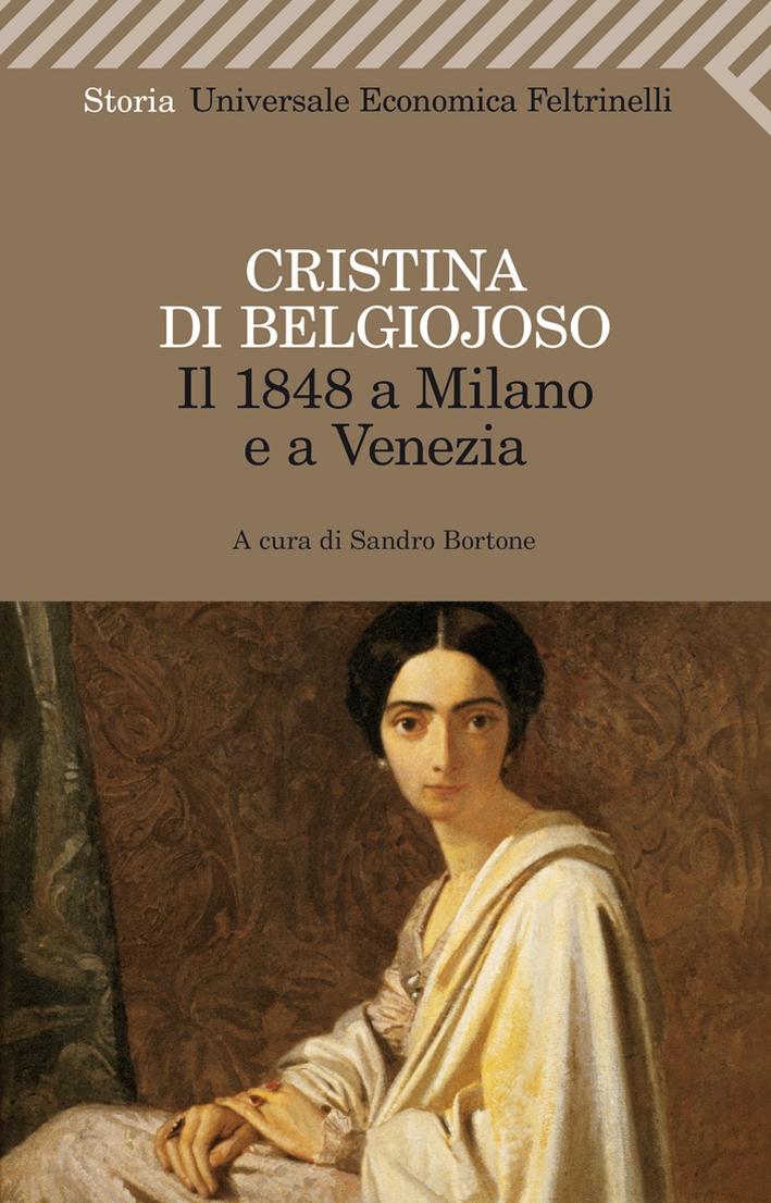 Il 1848 a Milano e a Venezia. Con uno scritto sulla condizione delle donne