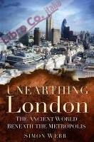 Unearthing London. The Ancient World Beneath the Metropolis.