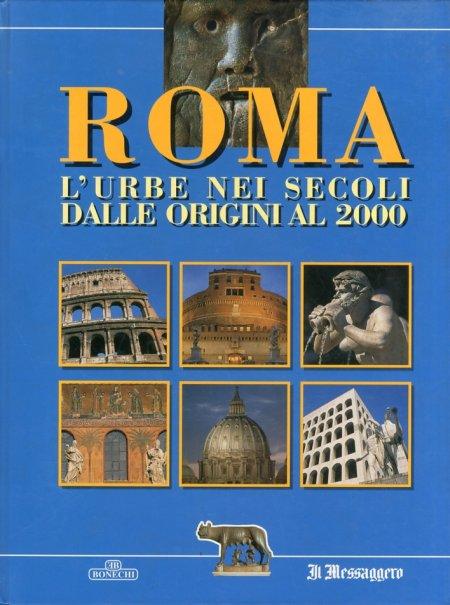 Roma. L'Urbe nei Secoli dalle Origini al 2000