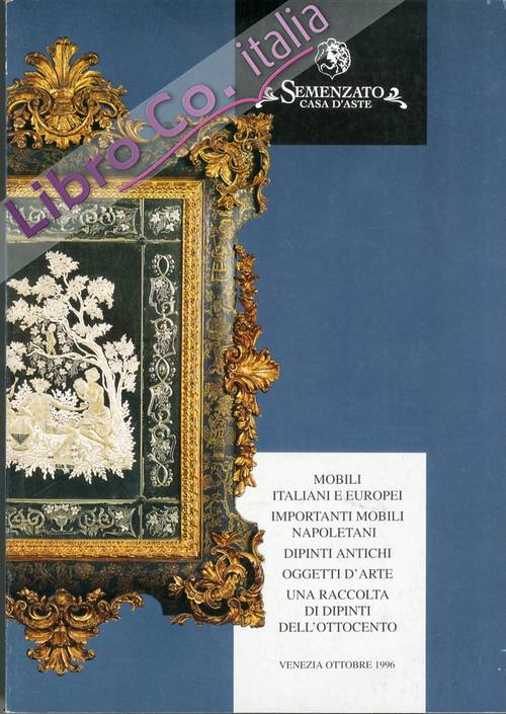 Mobili italiani e europei. Importanti mobili napoletani. Dipinti antichi e oggetti d'arte. Venezia, 6 ottobre, 1996