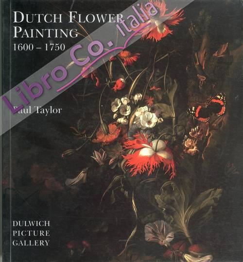 Dutch Flower Painting 1600-1750.